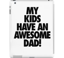My Kids Have an AWESOME Dad iPad Case/Skin