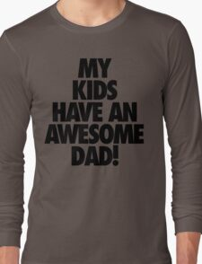 My Kids Have an AWESOME Dad Long Sleeve T-Shirt