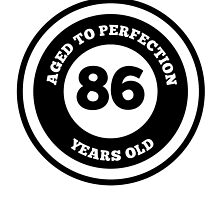 Aged To Perfection 86 Years Old by GiftIdea