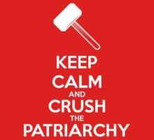 Keep Calm and Crush The Patriarchy - White by feministshirts
