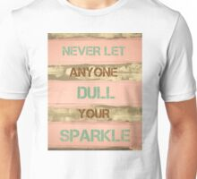 NEVER LET ANYONE DULL YOUR SPARKLE Unisex T-Shirt