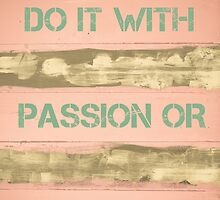 DO IT WITH PASSION OR NOT AT ALL by Stanciuc