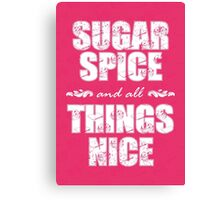 Sugar spice and all things nice Canvas Print