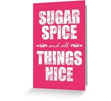 Sugar spice and all things nice Greeting Card