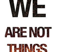 WE ARE NOT THINGS by chris-tiana