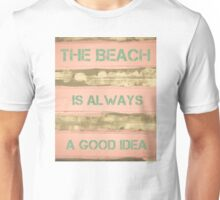 THE BEACH IS ALWAYS A GOOD IDEA Unisex T-Shirt