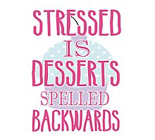 Stressed is desserts spelled backwards Photographic Print