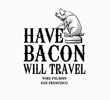 Have Bacon Will Travel Unisex T-Shirt