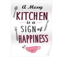 A messy kitchen is a sign of happiness Poster