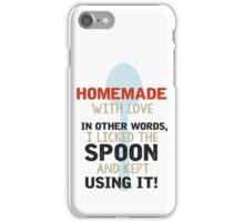 Homemade with love. In other words, I licked the spoon and kept using it. iPhone Case/Skin