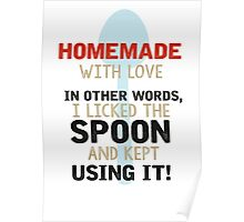 Homemade with love. In other words, I licked the spoon and kept using it. Poster