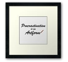 Procrastination is an artform Framed Print