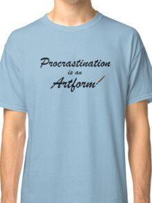 Procrastination is an artform Classic T-Shirt