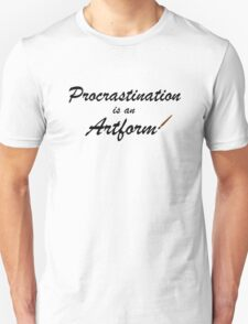 Procrastination is an artform Unisex T-Shirt