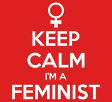Keep Calm I'm A Feminist by feministshirts