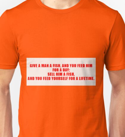 Give a man a fish and you feed him for a day Unisex T-Shirt