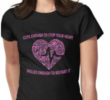 CUTE ENOUGH TO STOP YOUR HEART SKILLED ENOUGH TO RESTART IT Womens Fitted T-Shirt
