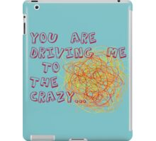 You are driving me to the crazy... iPad Case/Skin
