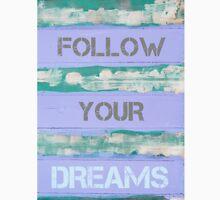 FOLLOW YOUR DREAMS  motivational quote Unisex T-Shirt