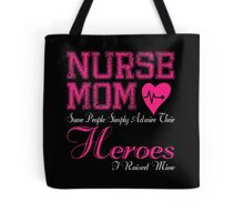 NURSE MOM SOME PEOPLE SIMPLY ADMIRE THEIR HEROES I RAISED MINE Tote Bag