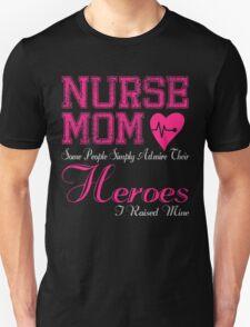 NURSE MOM SOME PEOPLE SIMPLY ADMIRE THEIR HEROES I RAISED MINE Unisex T-Shirt