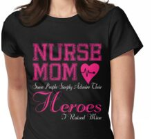 NURSE MOM SOME PEOPLE SIMPLY ADMIRE THEIR HEROES I RAISED MINE Womens Fitted T-Shirt