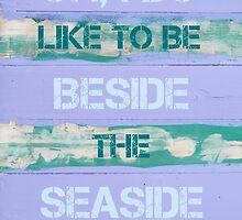 OH, I DO LIKE TO BE BESIDE THE SEASIDE by Stanciuc