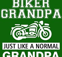 I'M A BIKER GRANDPA JUST LIKE A NORMAL GRANDPA EXEPT MUCHCOOLER by badassarts