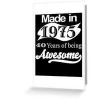 MADE IN 1975 40 YEARS OF BEING AWESOME Greeting Card