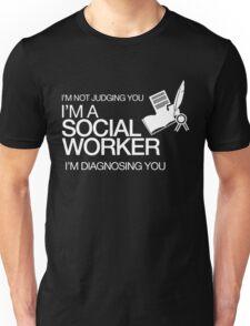 I'M NOT JUDGING YOU I'M A SOCIAL WORKER I'M DIAGNOSING YOU Unisex T-Shirt