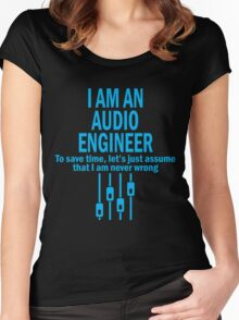 I AM AN AUDIO ENGINEER TO SAVE TIME, LET'S JUST ASSUME THAT I AM NEVER WRONG Women's Fitted Scoop T-Shirt