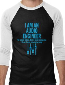 I AM AN AUDIO ENGINEER TO SAVE TIME, LET'S JUST ASSUME THAT I AM NEVER WRONG Men's Baseball ¾ T-Shirt