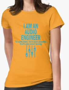 I AM AN AUDIO ENGINEER TO SAVE TIME, LET'S JUST ASSUME THAT I AM NEVER WRONG T-Shirt