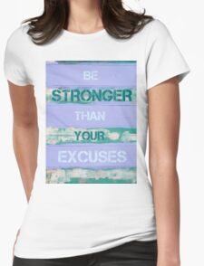 BE STRONGER THAN YOUR EXCUSES Womens Fitted T-Shirt