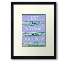 LIFE IS A VOYAGE OF DISCOVERY  motivational quote Framed Print