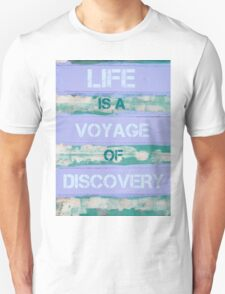 LIFE IS A VOYAGE OF DISCOVERY  motivational quote Unisex T-Shirt