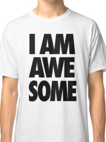 I AM AWESOME Classic T-Shirt
