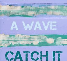 LIFE IS A WAVE  CATCH IT  motivational quote by Stanciuc