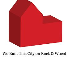 We Built This City on Rock & Wheat by Mousetails