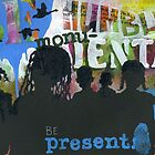 Be Present by Wesley Clark