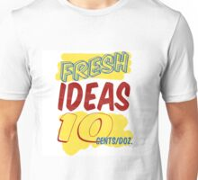Fresh Ideas Unisex T-Shirt