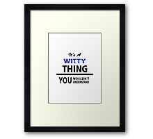 Its a WITTY thing, you wouldn't understand Framed Print