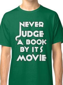 Never Judge A Book By Its Movie - White Classic T-Shirt