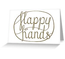 FLAPPY HANDS are HAPPY HANDS - Brown Greeting Card