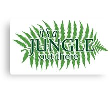 """""""it's a Jungle out there"""", Quote Canvas Print"""