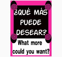 SPANISH:  WHAT MORE COULD YOU WANT? T-Shirt