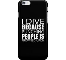 I Dive Because Punching People Is Frowned Upon - Tshirts iPhone Case/Skin