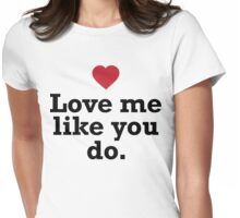 """Love me like you do."" Quote Womens Fitted T-Shirt"