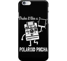 Shake it Like a Polaroid Pikcha iPhone Case/Skin
