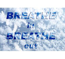Breathe in Breathe out ... Photographic Print